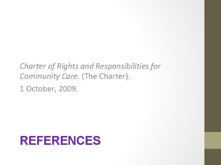 Charter of Rights and Responsibilities for Community Care. (The Charter). 1 October, 2009. REFERENCES