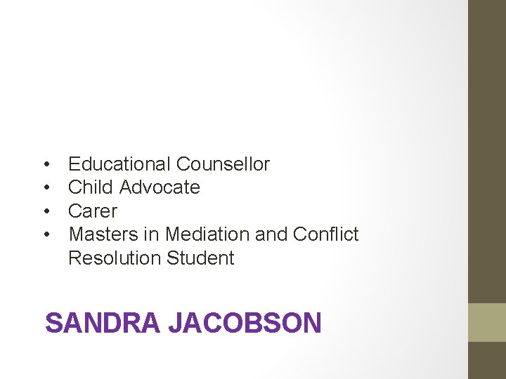 • • Educational Counsellor Child Advocate Carer Masters in Mediation and Conflict Resolution