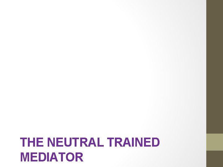THE NEUTRAL TRAINED MEDIATOR