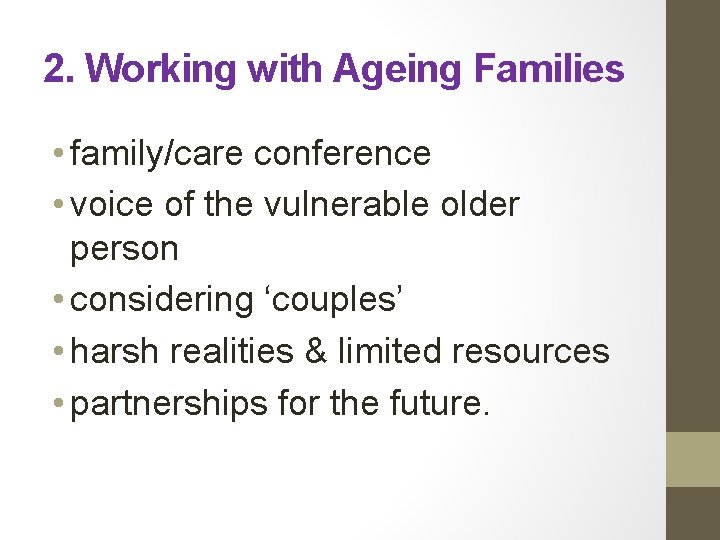2. Working with Ageing Families • family/care conference • voice of the vulnerable older