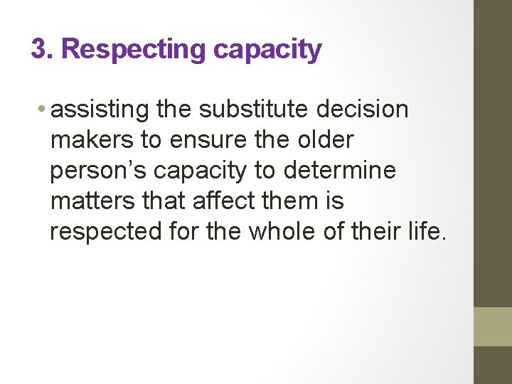 3. Respecting capacity • assisting the substitute decision makers to ensure the older person's