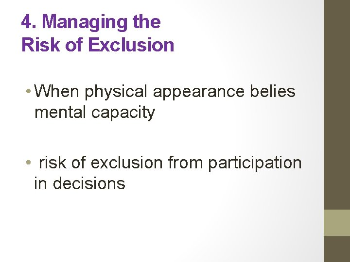 4. Managing the Risk of Exclusion • When physical appearance belies mental capacity •