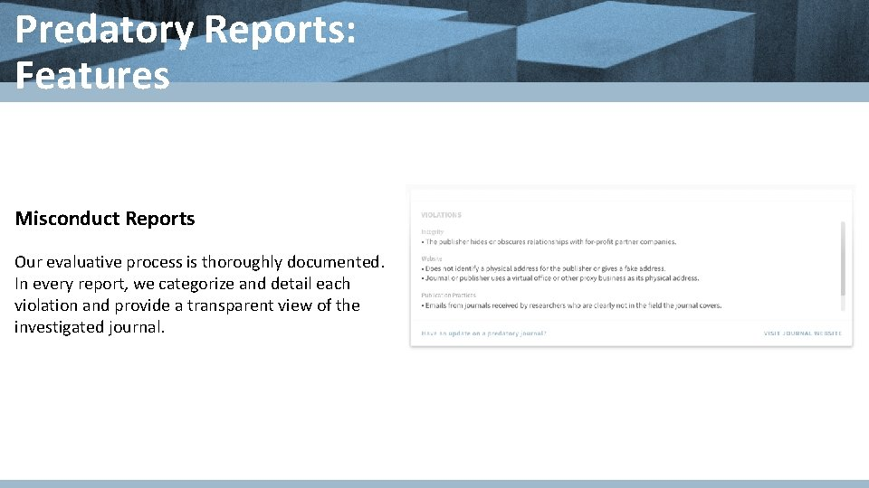 Predatory Reports: Features Misconduct Reports Our evaluative process is thoroughly documented. In every report,