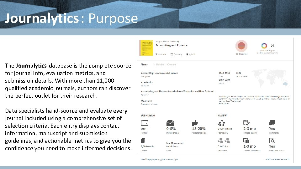 Journalytics : Purpose The Journalytics database is the complete source for journal info, evaluation