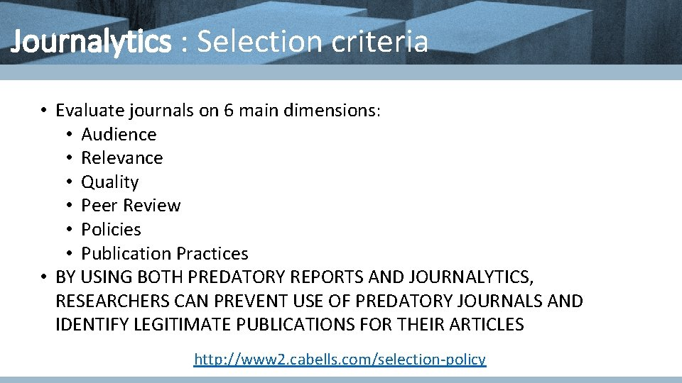 Journalytics : Selection criteria • Evaluate journals on 6 main dimensions: • Audience •