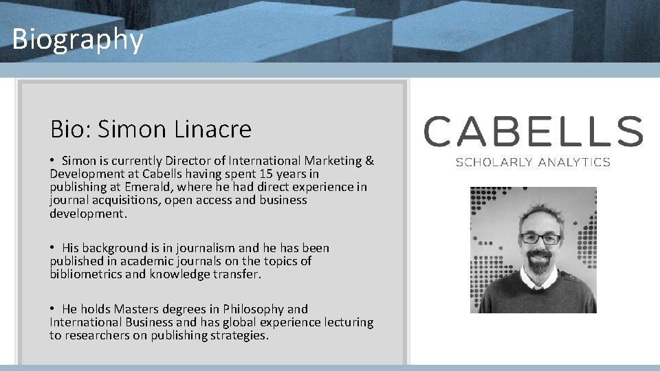 Biography Bio: Simon Linacre • Simon is currently Director of International Marketing & Development