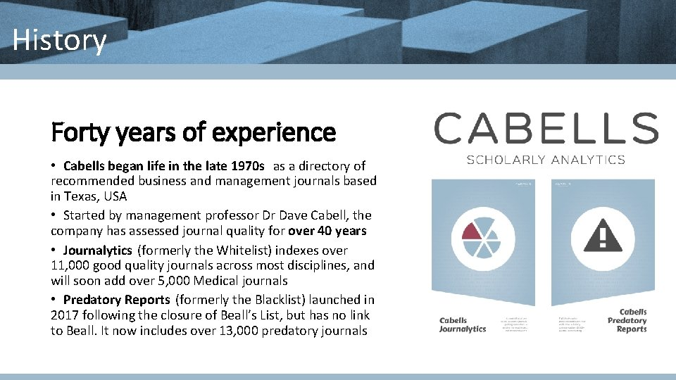 History Forty years of experience • Cabells began life in the late 1970 s