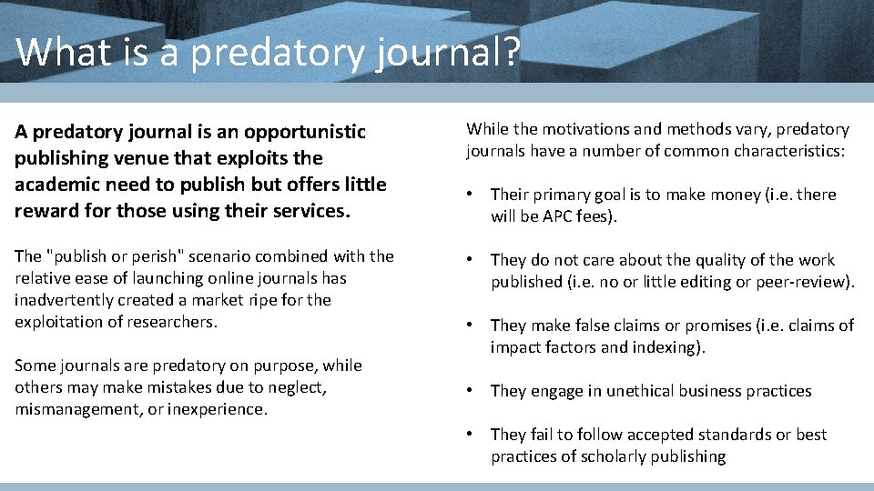 What is a predatory journal? A predatory journal is an opportunistic publishing venue that