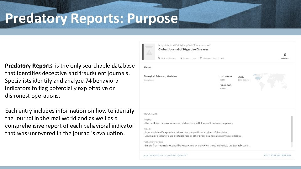 Predatory Reports: Purpose Predatory Reports is the only searchable database that identifies deceptive and
