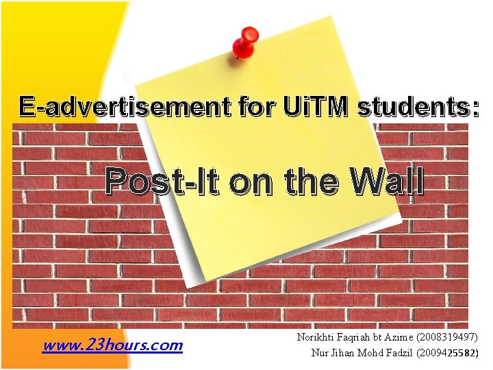 E-advertisement for Ui. TM students: Post-It on the Wall www. 23 hours. com Norikhti