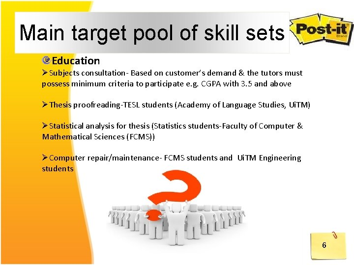 Main target pool of skill sets Education ØSubjects consultation- Based on customer's demand &
