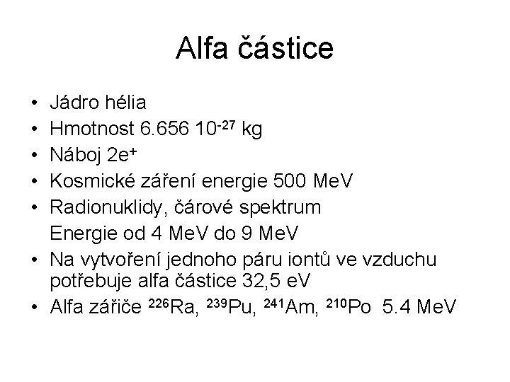 Alfa částice • • • Jádro hélia Hmotnost 6. 656 10 -27 kg Náboj