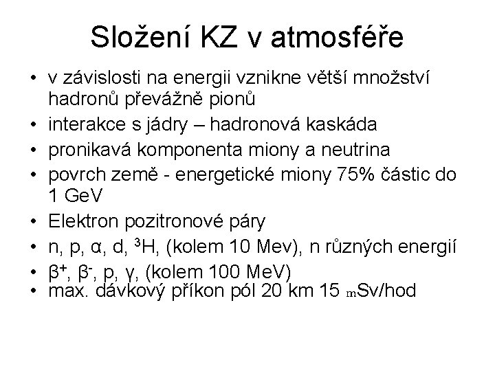 Složení KZ v atmosféře • v závislosti na energii vznikne větší množství hadronů převážně