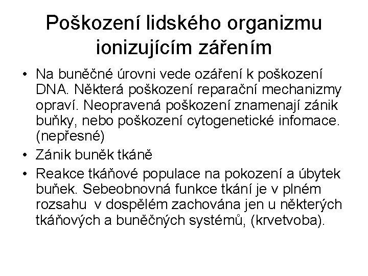 Poškození lidského organizmu ionizujícím zářením • Na buněčné úrovni vede ozáření k poškození DNA.