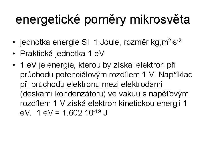 energetické poměry mikrosvěta • jednotka energie SI 1 Joule, rozměr kg, m 2, s-2