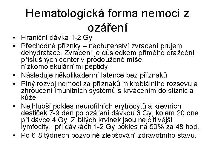 Hematologická forma nemoci z ozáření • Hraniční dávka 1 -2 Gy • Přechodné příznky