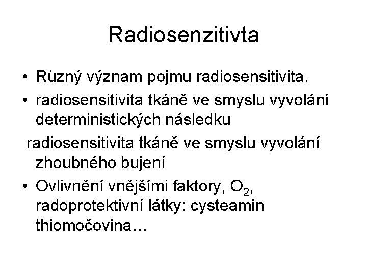 Radiosenzitivta • Různý význam pojmu radiosensitivita. • radiosensitivita tkáně ve smyslu vyvolání deterministických následků