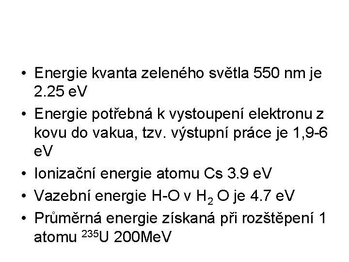 • Energie kvanta zeleného světla 550 nm je 2. 25 e. V •