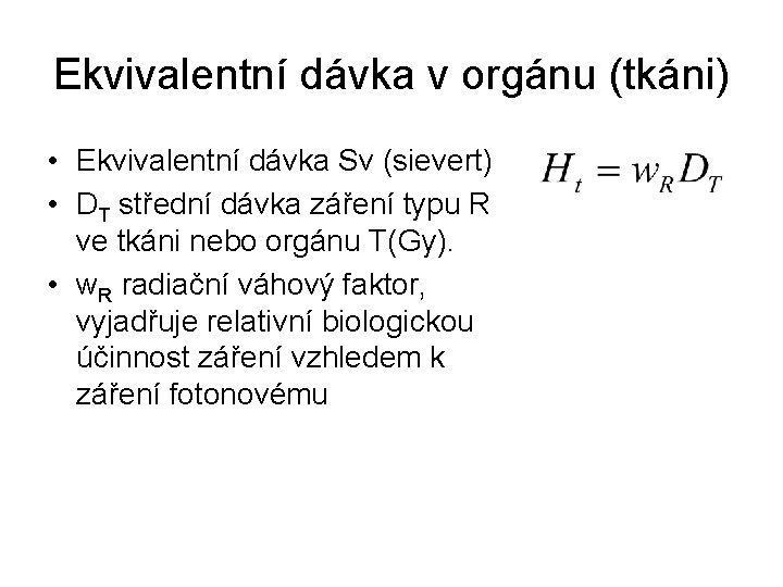 Ekvivalentní dávka v orgánu (tkáni) • Ekvivalentní dávka Sv (sievert) • DT střední dávka
