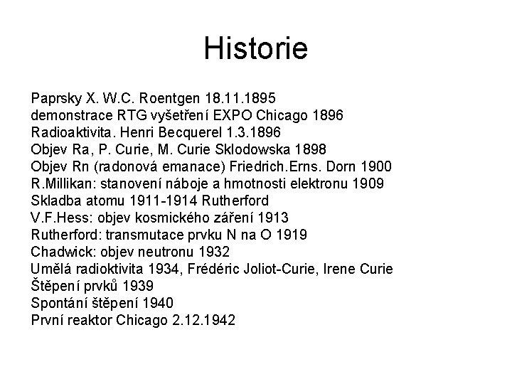 Historie Paprsky X. W. C. Roentgen 18. 11. 1895 demonstrace RTG vyšetření EXPO Chicago