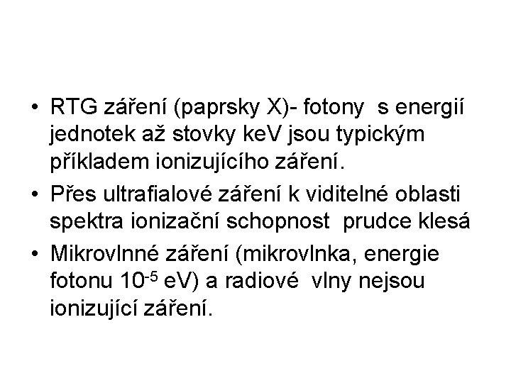 • RTG záření (paprsky X)- fotony s energií jednotek až stovky ke. V