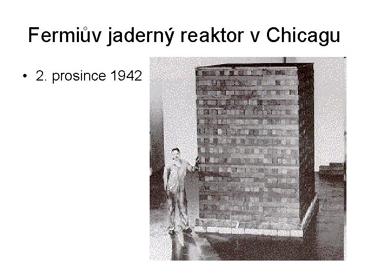 Fermiův jaderný reaktor v Chicagu • 2. prosince 1942