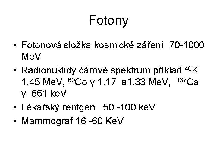 Fotony • Fotonová složka kosmické záření 70 -1000 Me. V • Radionuklidy čárové spektrum