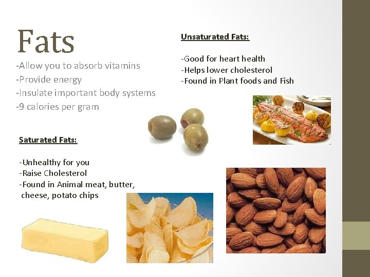 Fats -Allow you to absorb vitamins -Provide energy -Insulate important body systems -9 calories