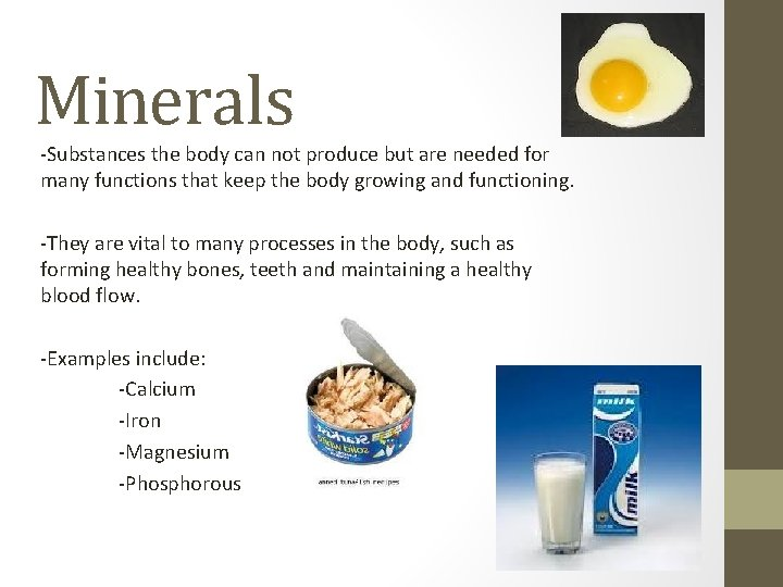 Minerals -Substances the body can not produce but are needed for many functions that