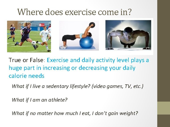 Where does exercise come in? True or False: Exercise and daily activity level plays