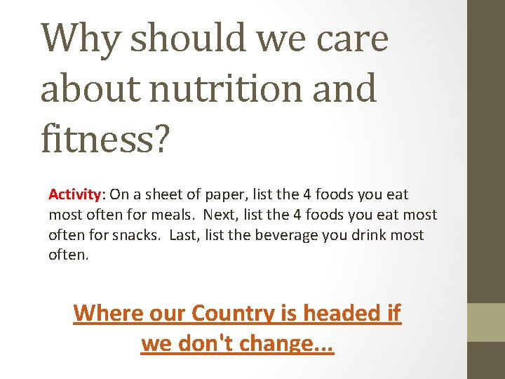 Why should we care about nutrition and fitness? Activity: On a sheet of paper,