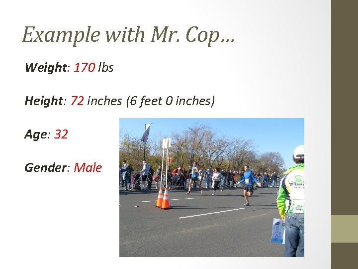 Example with Mr. Cop… Weight: 170 lbs Height: 72 inches (6 feet 0 inches)