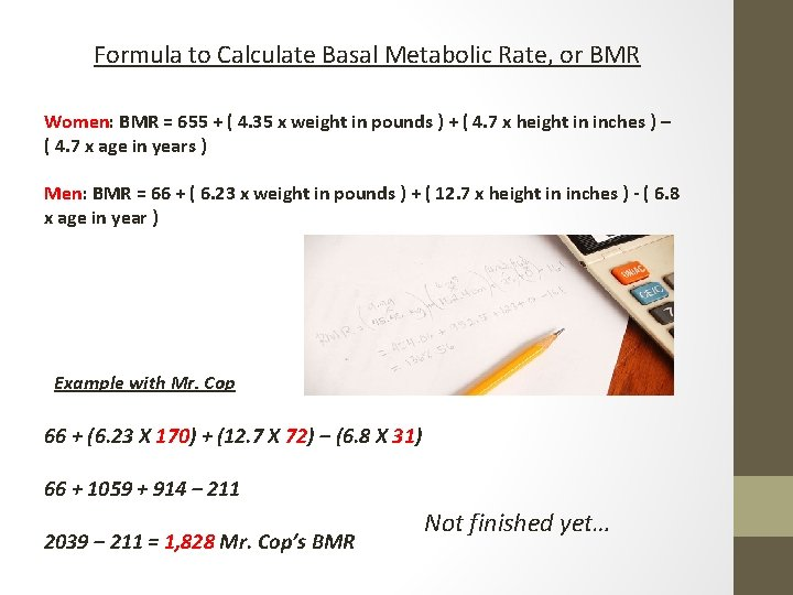 Formula to Calculate Basal Metabolic Rate, or BMR Women: BMR = 655 + (