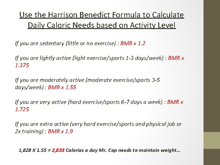 Use the Harrison Benedict Formula to Calculate Daily Caloric Needs based on Activity Level