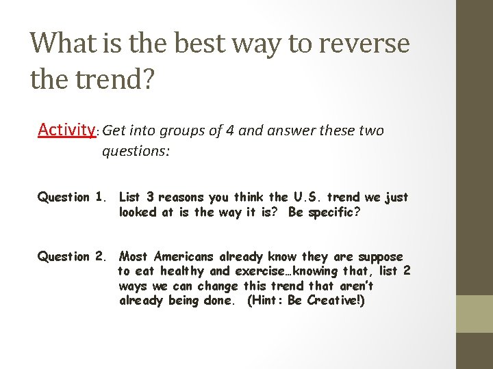 What is the best way to reverse the trend? Activity: Get into groups of