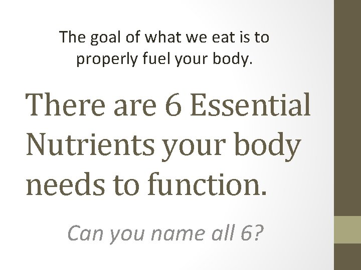 The goal of what we eat is to properly fuel your body. There are