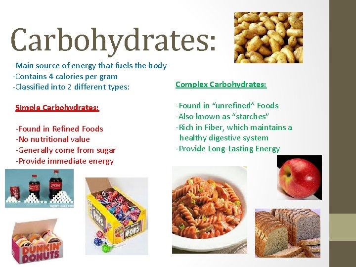 Carbohydrates: -Main source of energy that fuels the body -Contains 4 calories per gram