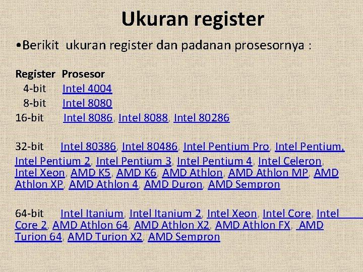 Ukuran register • Berikit ukuran register dan padanan prosesornya : Register 4 -bit 8