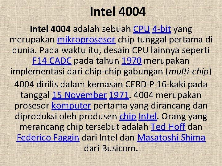 Intel 4004 adalah sebuah CPU 4 -bit yang merupakan mikroprosesor chip tunggal pertama di