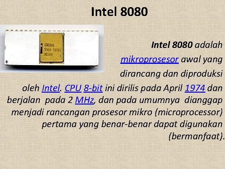 Intel 8080 adalah mikroprosesor awal yang dirancang dan diproduksi oleh Intel. CPU 8 -bit