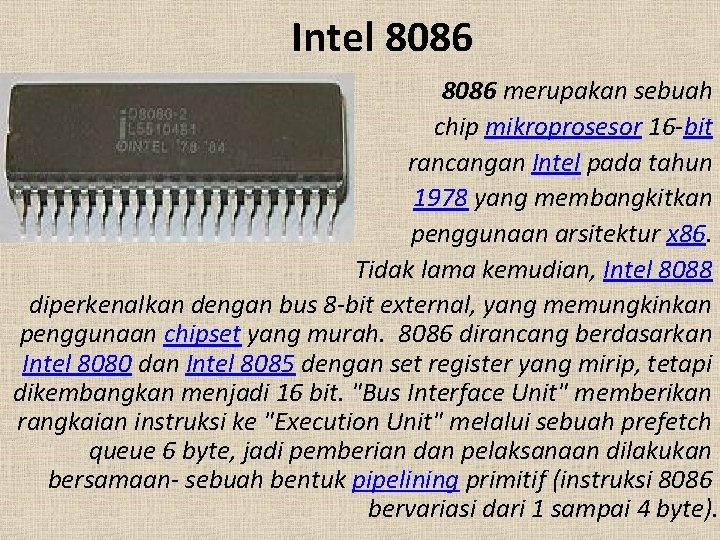 Intel 8086 merupakan sebuah chip mikroprosesor 16 -bit rancangan Intel pada tahun 1978 yang