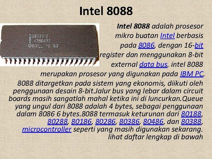 Intel 8088 adalah prosesor mikro buatan Intel berbasis pada 8086, dengan 16 -bit register