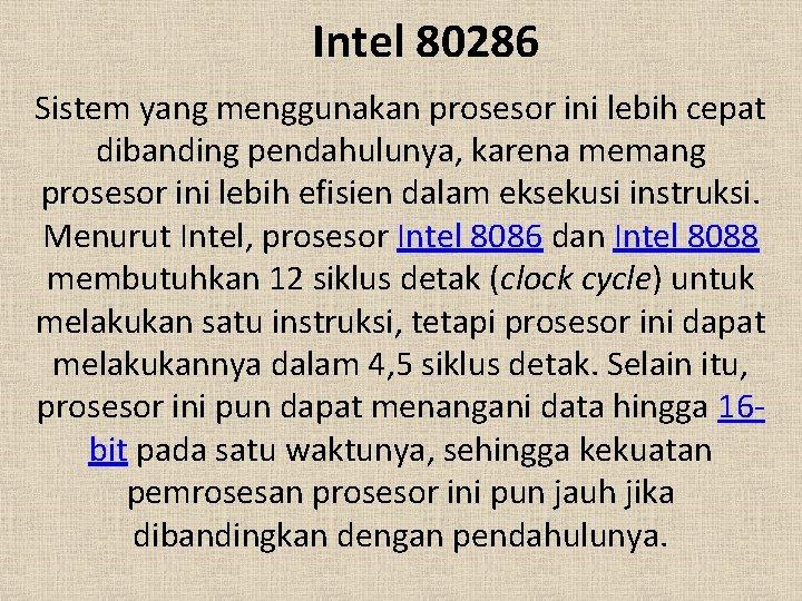 Intel 80286 Sistem yang menggunakan prosesor ini lebih cepat dibanding pendahulunya, karena memang prosesor