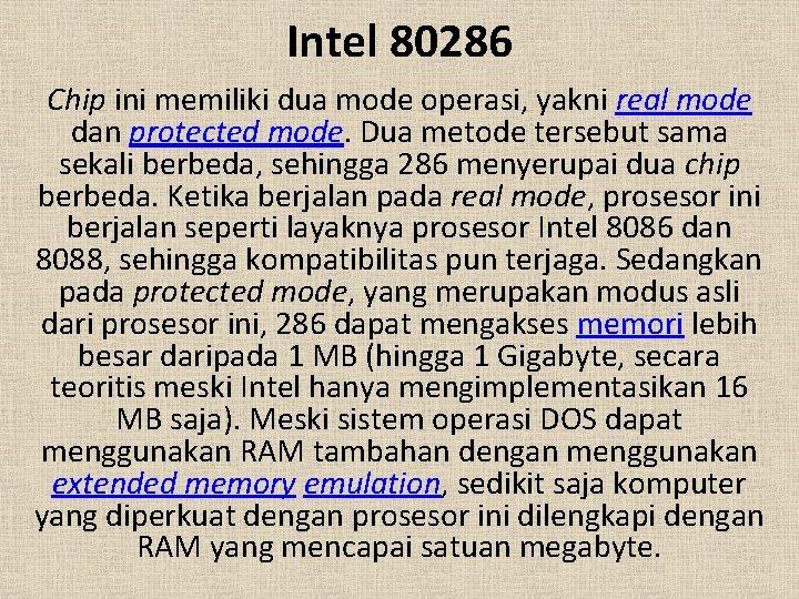 Intel 80286 Chip ini memiliki dua mode operasi, yakni real mode dan protected mode.