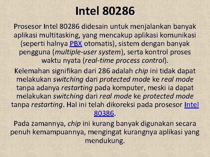 Intel 80286 Prosesor Intel 80286 didesain untuk menjalankan banyak aplikasi multitasking, yang mencakup aplikasi