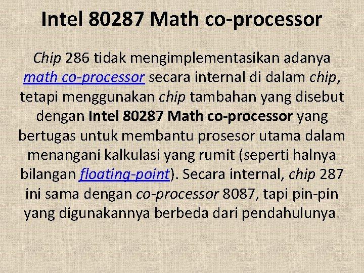 Intel 80287 Math co-processor Chip 286 tidak mengimplementasikan adanya math co-processor secara internal di