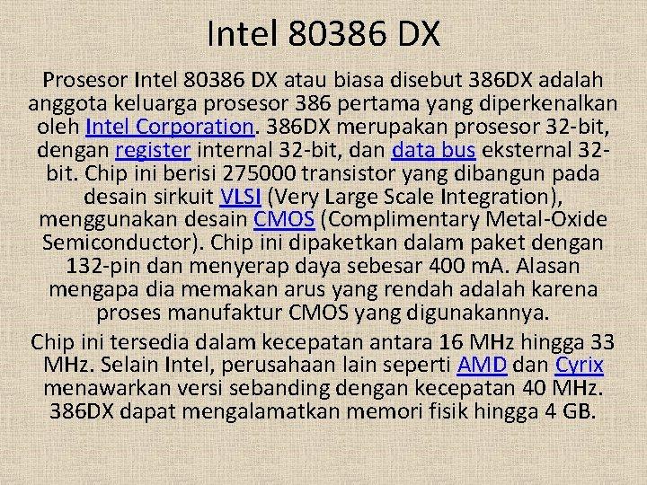 Intel 80386 DX Prosesor Intel 80386 DX atau biasa disebut 386 DX adalah anggota