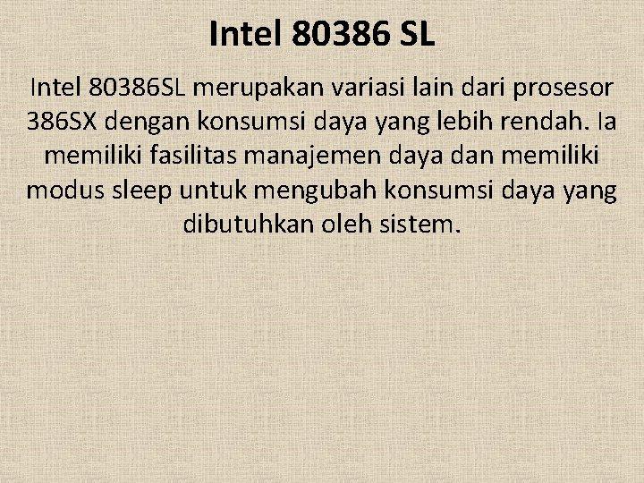 Intel 80386 SL Intel 80386 SL merupakan variasi lain dari prosesor 386 SX dengan