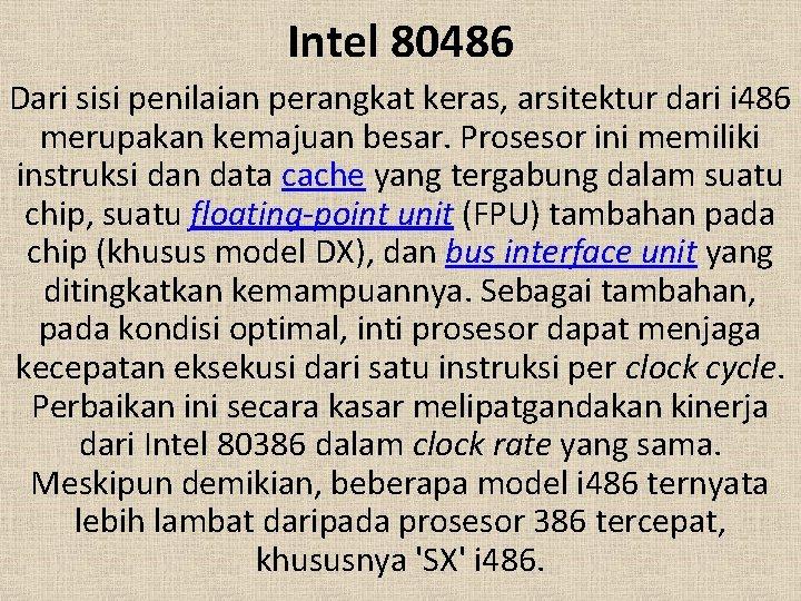 Intel 80486 Dari sisi penilaian perangkat keras, arsitektur dari i 486 merupakan kemajuan besar.