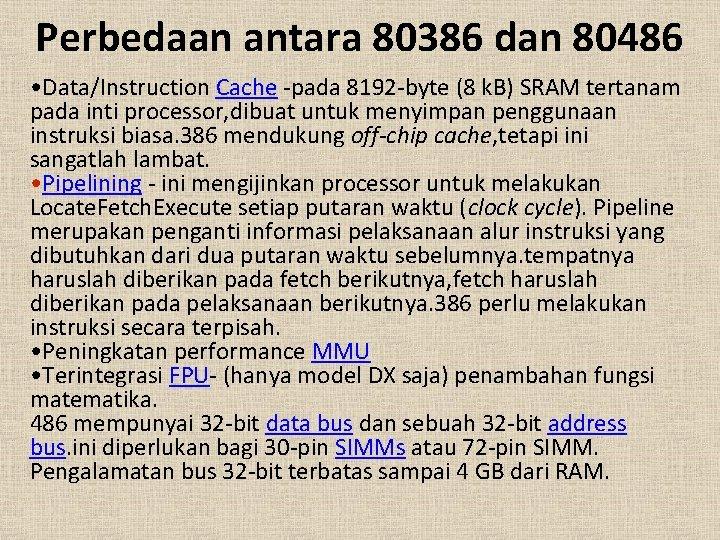 Perbedaan antara 80386 dan 80486 • Data/Instruction Cache -pada 8192 -byte (8 k. B)